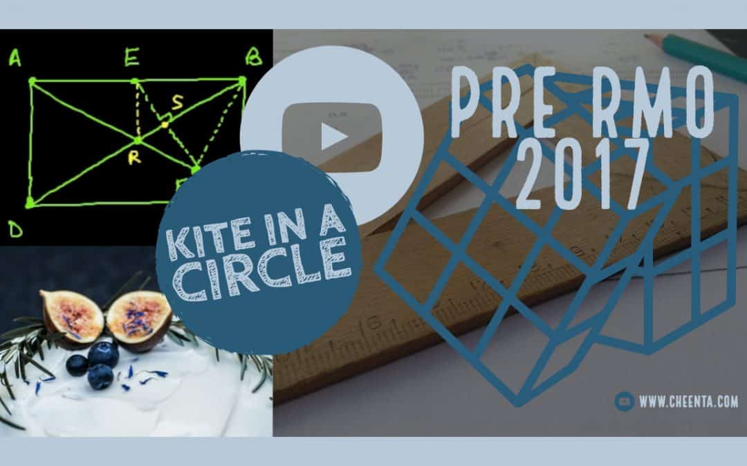 Pre RMO 2017 Problem 13 Solution – Kite in a Circle