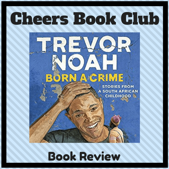Cheers Book Club ….. Born a Crime: Stories from a South African Childhood