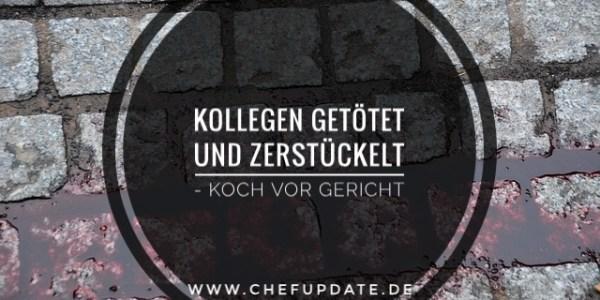 Kollegen getötet und zerstückelt – Koch vor Gericht!
