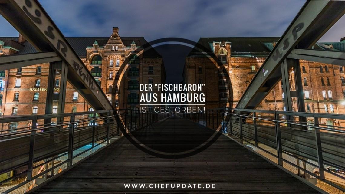 """Der """"Fischbaron"""" aus Hamburg ist gestorben!"""