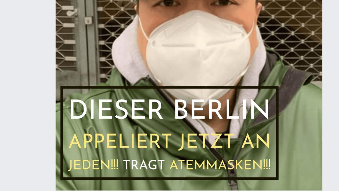 Dieser Berlin appeliert jetzt an jeden!!! TRAGT ATEMMASKEN!!!