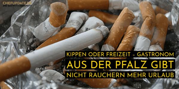 Kippen oder Freizeit – Gastronom aus der Pfalz gibt nicht Rauchern mehr Urlaub