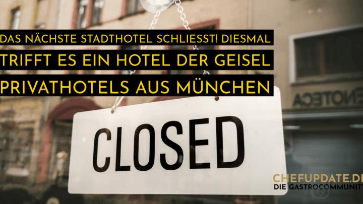 Das nächste Stadthotel schließt! Diesmal trifft es ein Hotel der Geisel Privathotels aus München