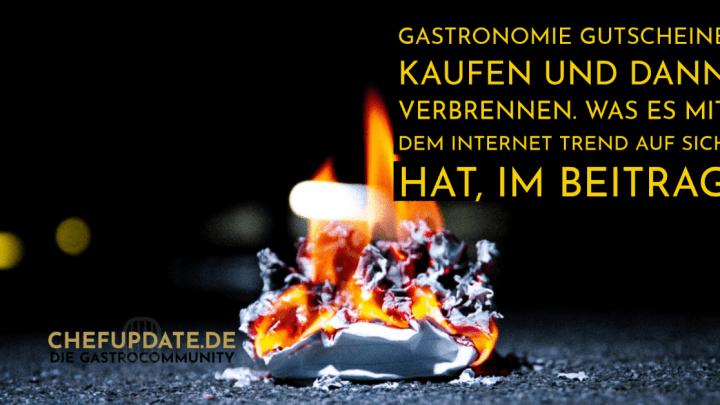Gastronomie Gutscheine kaufen und dann verbrennen. Was es mit dem Internet Trend auf sich hat, im Beitrag