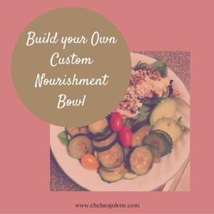 Build your Own Custom Nourishment Bowl