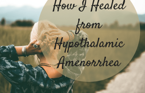 How I Healed from Hypothalamic Amenorrhea