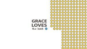 Sermon Series - Grace Loves the Least