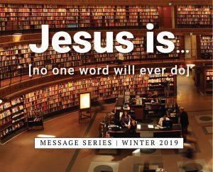 """Jesus is..."" Message Series"