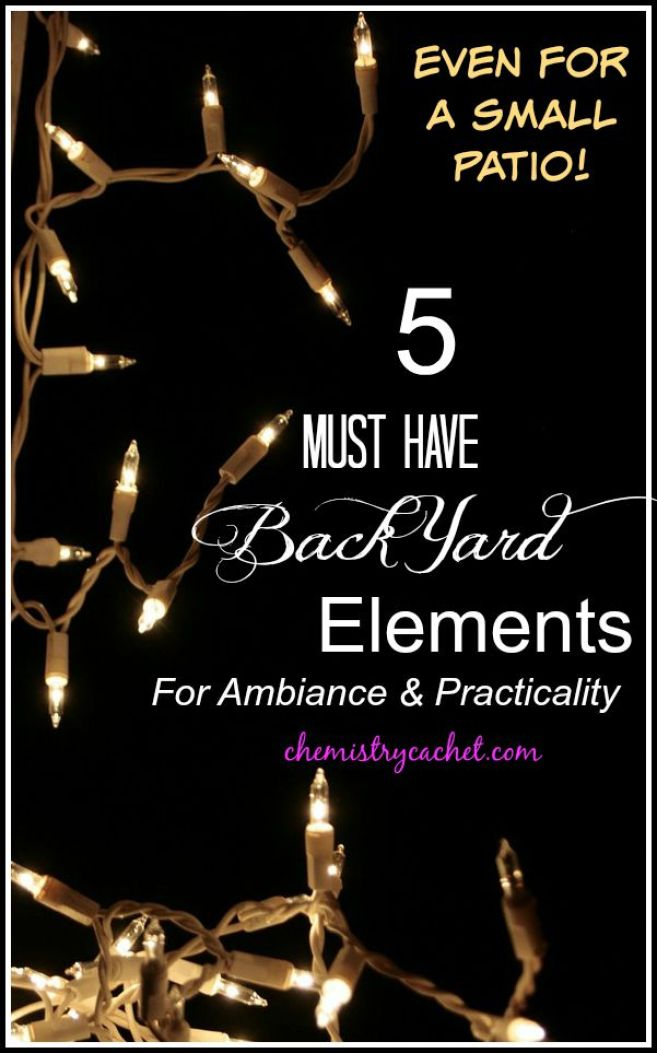 No Matter what size yard (even just an apartment patio), these are five elements every one needs! chemistrycachet.com