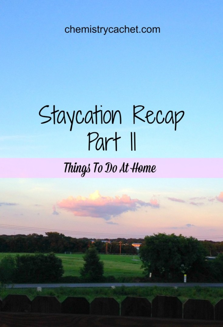 Things to do at home for a wonderful staycation. Staycation recap part II chemistrycachet.com
