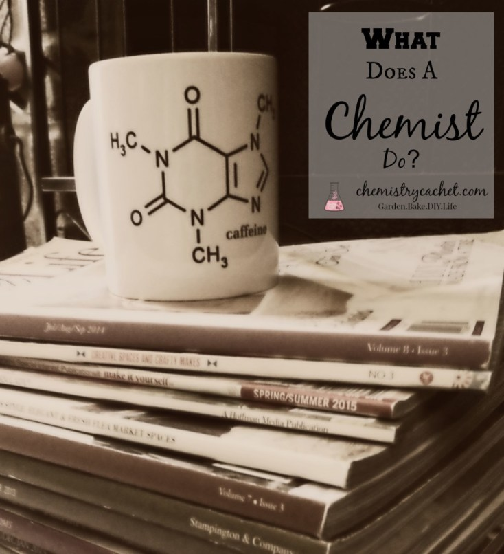 So, what does a modern day chemist do Chemistry can be fun! chemistrycachet.com