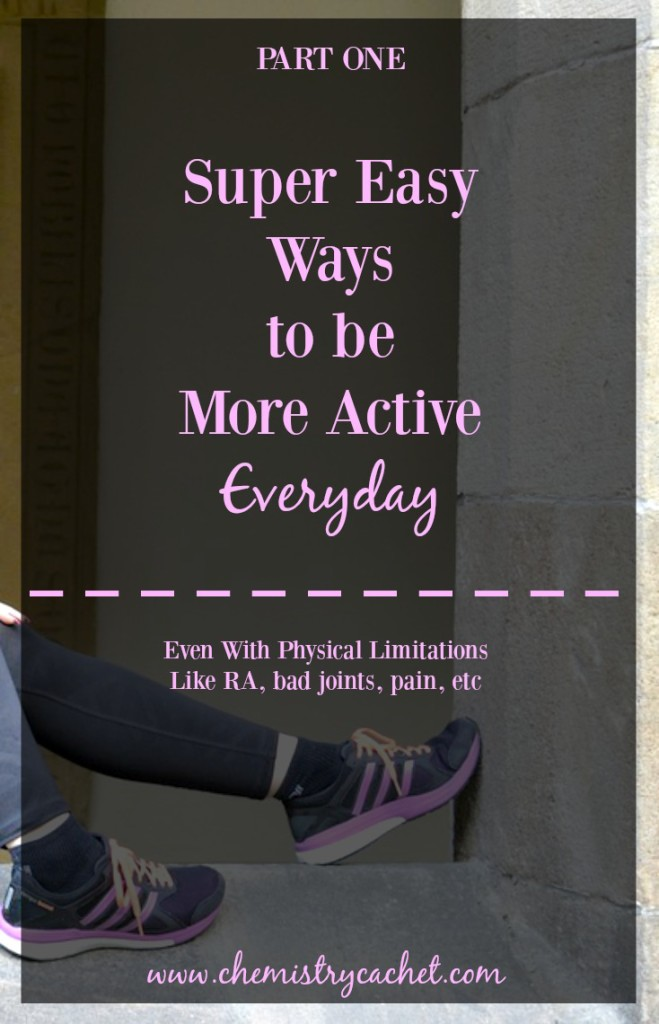 Super easy ways to start being more active even with physical limitations like rheumatoid arthritis, bad joints, pain, etc on chemistrycachet.com