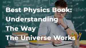 Best Physics Book: Understanding The Way The Universe Works (Made Easy)