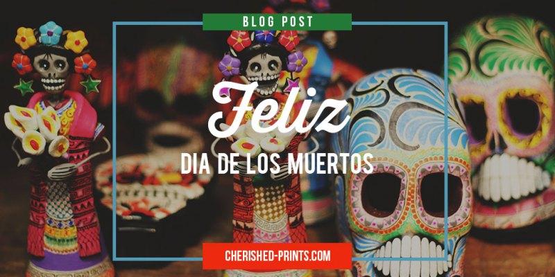 Feliz Dia De Los Muertos / Happy Day of the Dead
