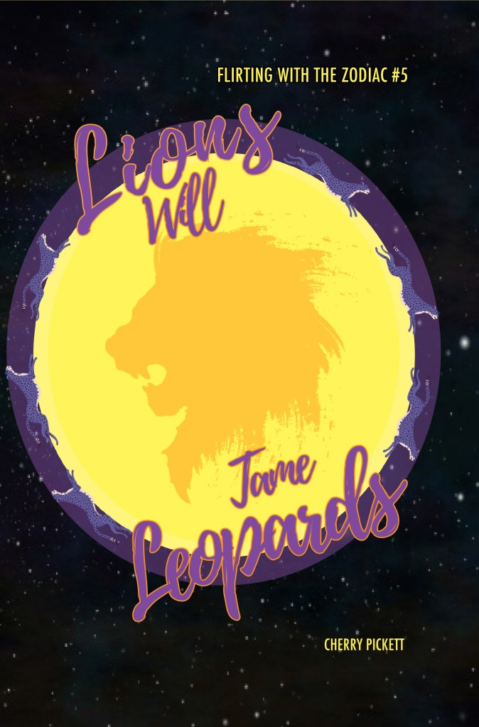 """The cover for Lions Will Tame Leopards, the fifth book in the Flirting with the Zodiac series, featured a roaring orange lion head imposed on a yellow planet, with six blue leopards running around the outside. The text """"Lions Will Tame Leopards"""" appears in purple over the planet."""