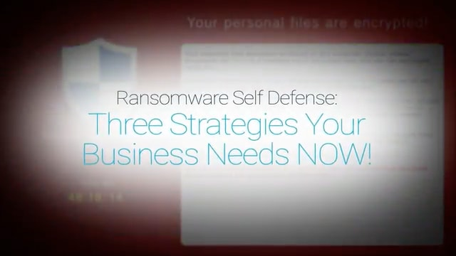 Ransomware Self Defense: 3 Strategies Your Business Needs Now