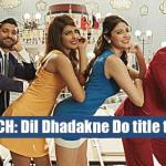 Priyanka Chopra, Farhan Akhtar // Dhadakne Do' Title Song