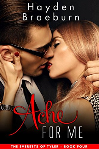 Ache For Me (The Everetts Of Tyler, Book 4)