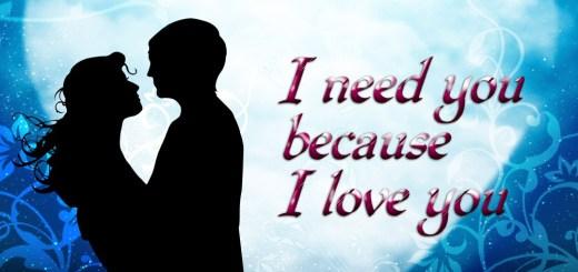 I need you because I love you