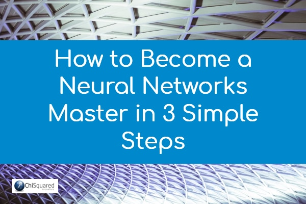 How to become a neural networks master in 3 simple steps