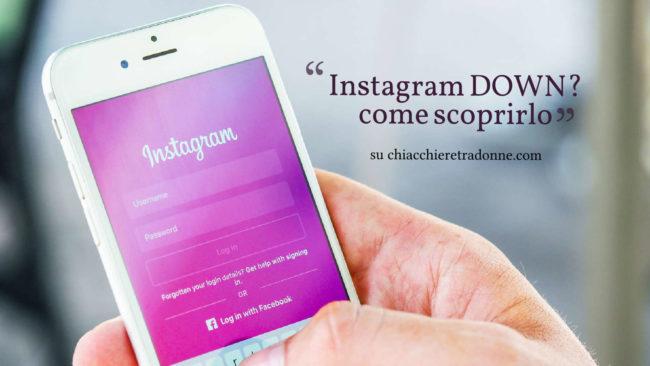 Instagram Down, come sapere se è un problema generalizzato