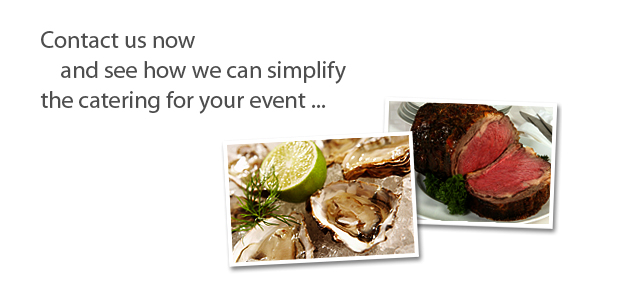 Contact us now to see how we can simplify the catering for your event