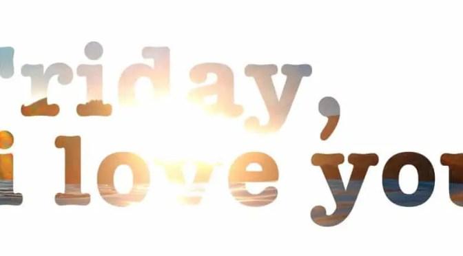 Friday, I Love You