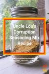 Uncle Lou's Corruption Seasoning Mix Recipe
