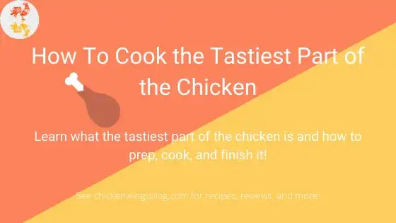 How To Cook the Tastiest Part of the Chicken
