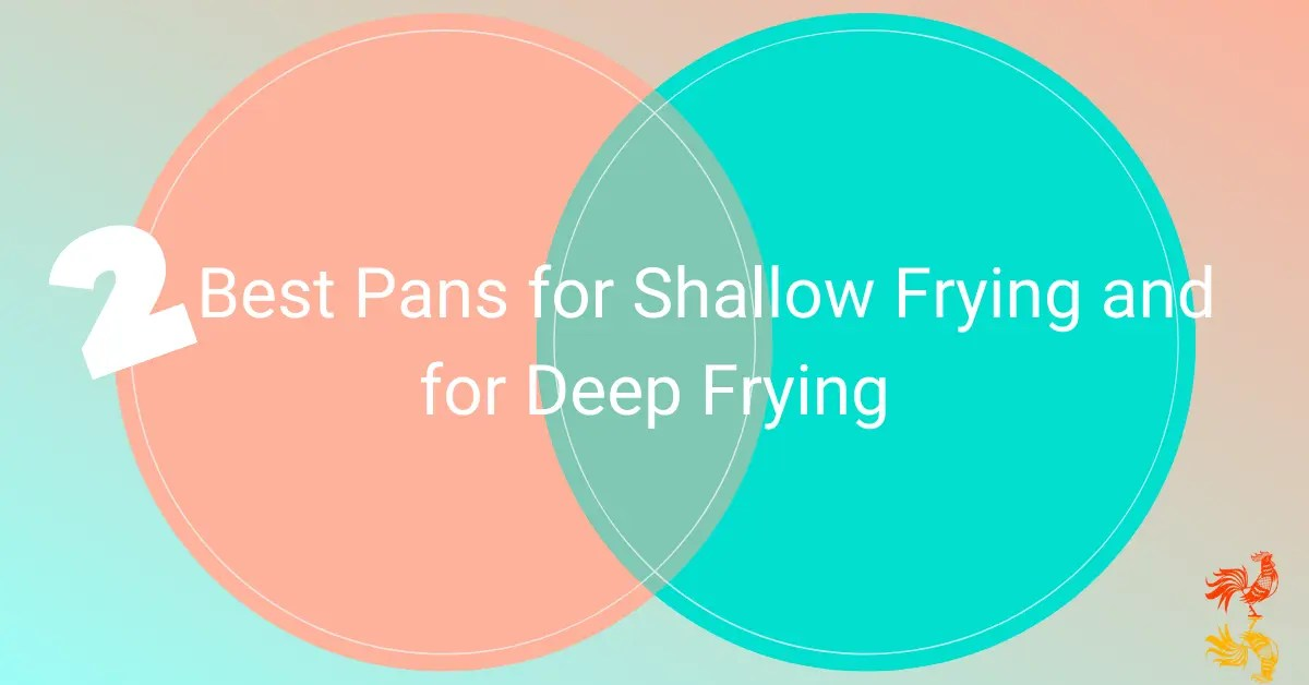 2 Best Pans for Shallow Frying and for Deep Frying