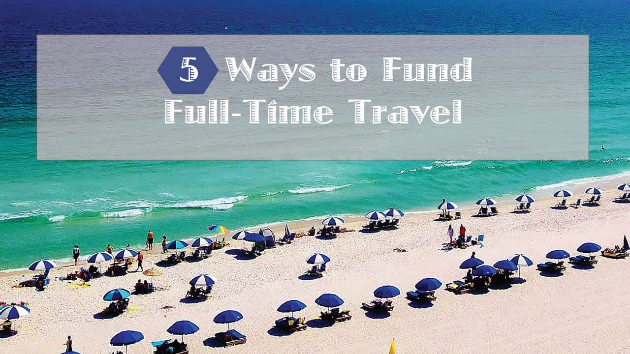 5 Ways to Fund Full Time Travel