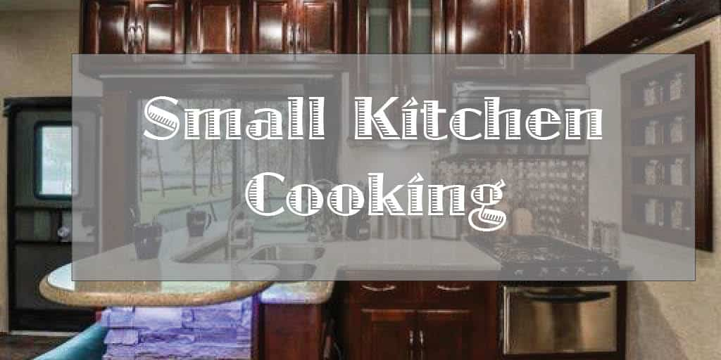Valuable Tips And Delicious Recipes For Small Kitchen Cooking