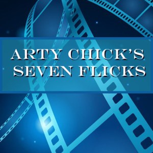 7Picks square generic 300x300 - Arty Chick's Seven Flicks: Week 13