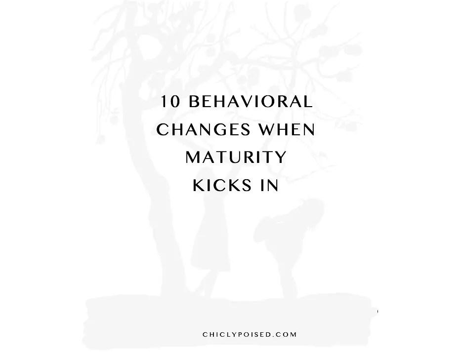 10 Behavioral Changes When Maturity Kicks In | Growth Depends on Maturity | Chiclypoised | Chiclypoised.com