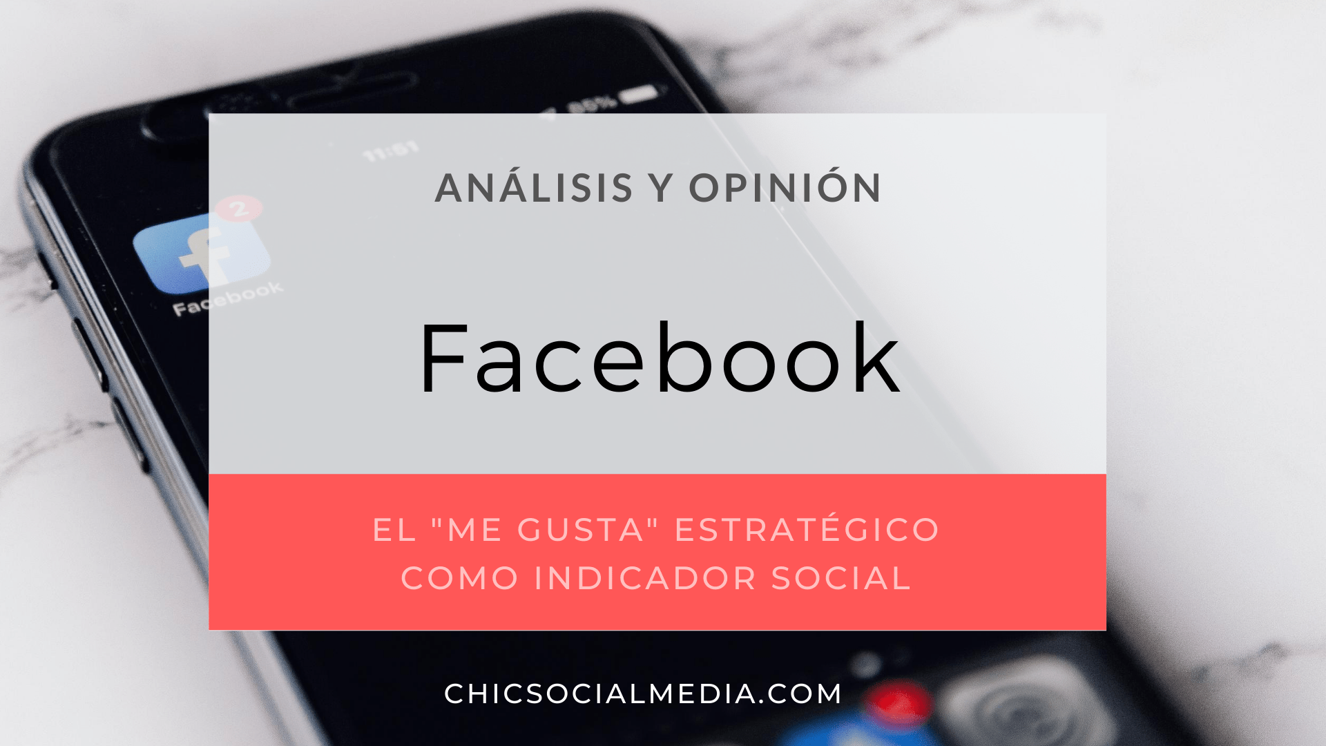 chicsocialmedia_blog_analisis_opinion_Estrategia_Facebook