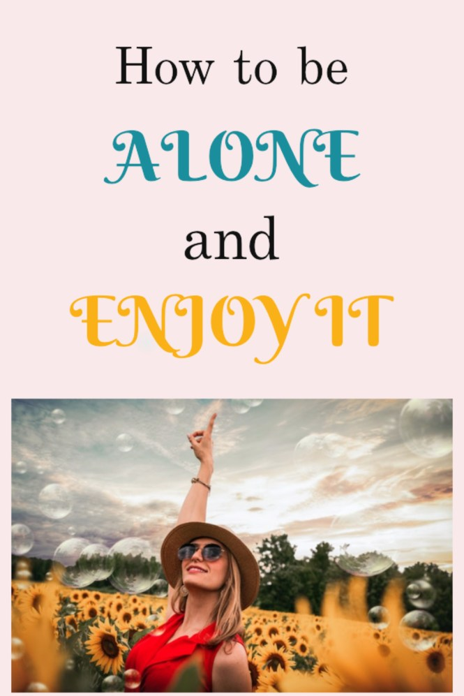 5 ways to enjoy your alone time. How to be alone and actually enjoy it. 5 ways to be alone and absolutely enjoy every moment. How to be alone and happy. How to be alone and not feel lonely.
