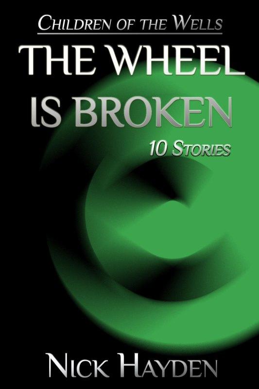 The Wheel is Broken: 10 Stories