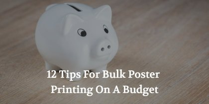 12 Tips For Bulk Poster Printing On A Budget