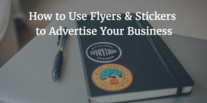 How to use flyers and stickers to effectively promote your business
