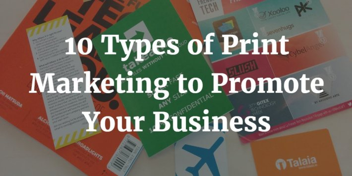 10 Types of Print Marketing That Help Small Businesses