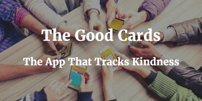 The Good Cards – The App That Tracks Kindness