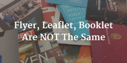 What's The Difference Between Flyers, Leaflets, Brochures, Booklets, …?