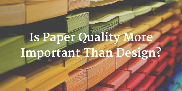 What Paper Quality Is Right For My Business and Print Media?