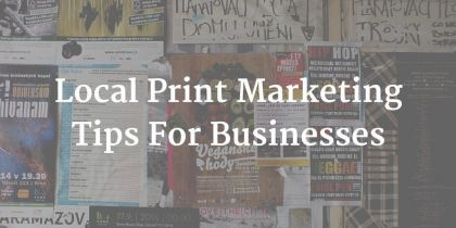How To Boost Your Business With Local Print Marketing Campaigns