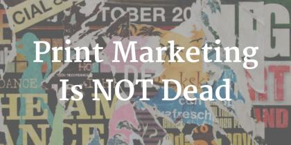 6 Print Marketing Materials That Still Have A Place In The Digital World