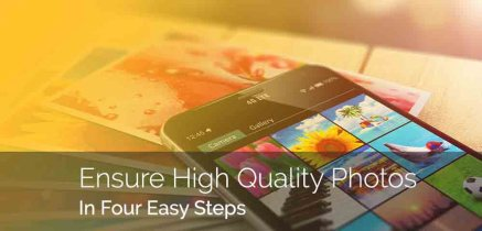 Ensure High Quality Photos in 4 Easy Steps