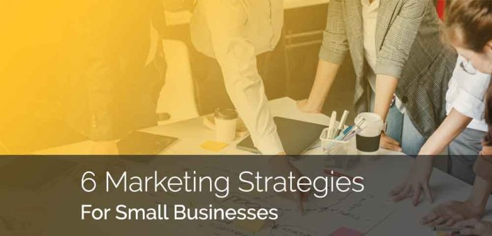 6 Marketing Strategies For Small Businesses