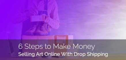 6 Steps to Make Money Selling Art Online Using Drop Shipping