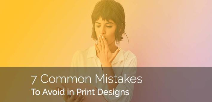 7 Mistakes to Avoid in Print Design