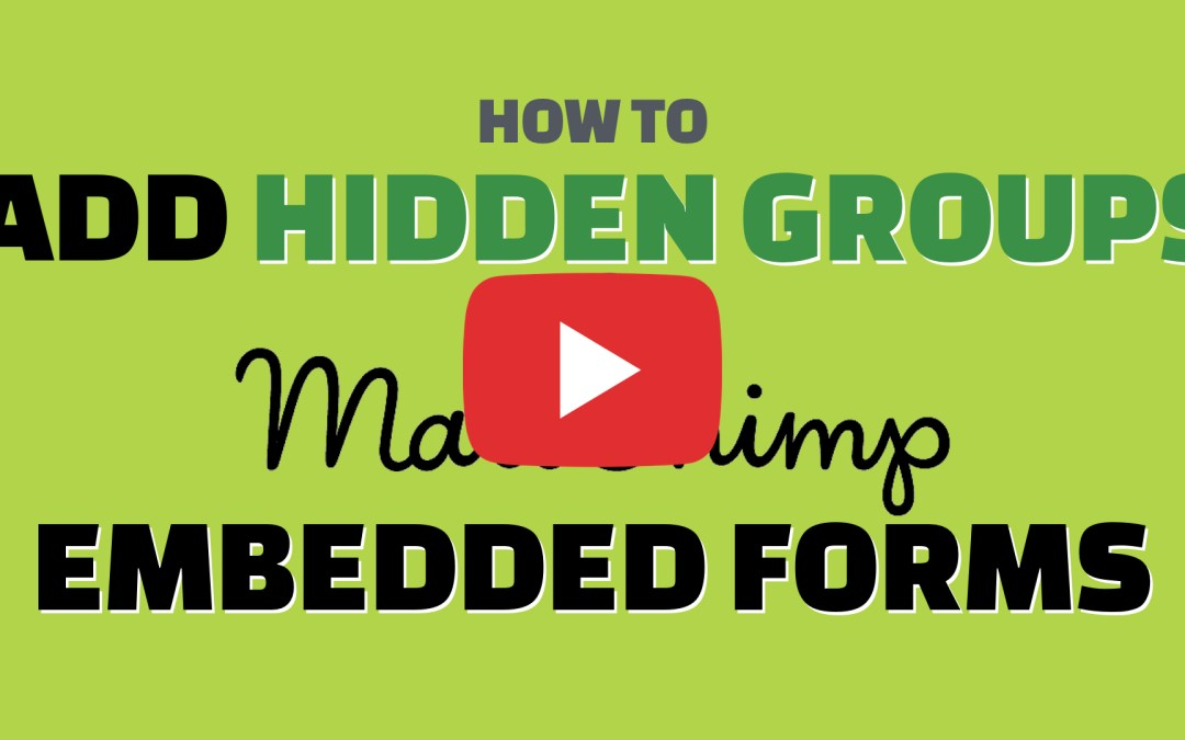 Adding Hidden Groups to a MailChimp Embedded Form (Video)